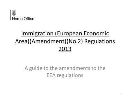 Immigration (European Economic Area)(Amendment)(No.2) Regulations 2013 A guide to the amendments to the EEA regulations 1.