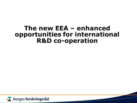 The new EEA – enhanced opportunities for international R&D co-operation.
