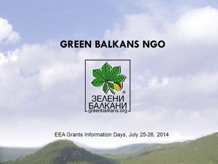 EEA Grants Information Days, July 25-26, 2014 GREEN BALKANS NGO.