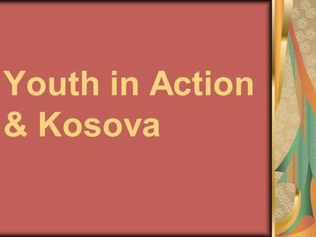 Youth in Action & Kosova. Introduction Youth in Action is the Programme the European Union has set up for young people. It aims to inspire a sense of.