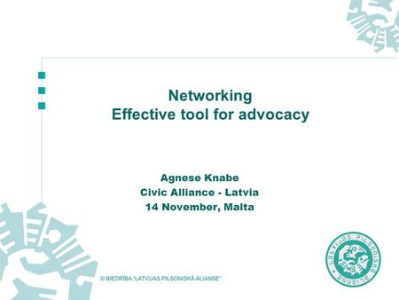 Networking Effective tool for advocacy Agnese Knabe Civic Alliance - Latvia 14 November, Malta.