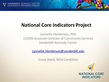 National Core Indicators Project Lynnette Henderson, PhD UCEDD Associate Director of Community Services Vanderbilt Kennedy Center