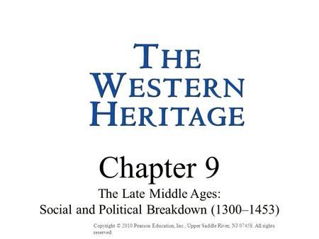 Chapter 9 The Late Middle Ages: Social and Political Breakdown (1300–1453) Chapter 9 The Late Middle Ages: Social and Political Breakdown (1300–1453) Copyright.