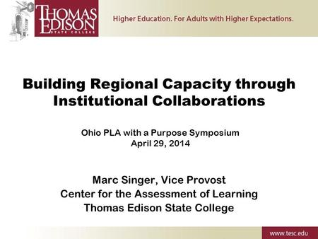 Building Regional Capacity through Institutional Collaborations Marc Singer, Vice Provost Center for the Assessment of Learning Thomas Edison State College.
