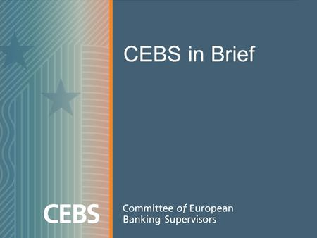 CEBS in Brief. The Lamfalussy approach The Lamfalussy approach was first implemented in the securities field following the recommendations of the Committee.