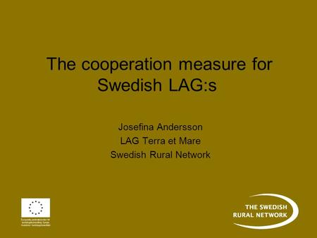 The cooperation measure for Swedish LAG:s Josefina Andersson LAG Terra et Mare Swedish Rural Network.
