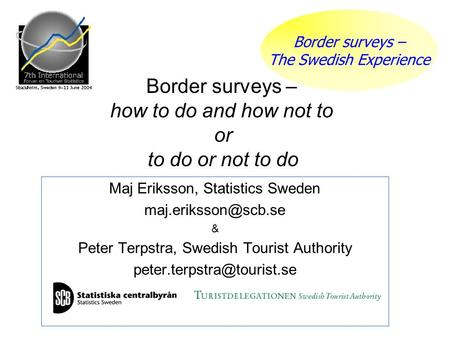 Border surveys – The Swedish Experience Maj Eriksson, Statistics Sweden & Peter Terpstra, Swedish Tourist Authority