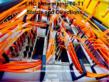 1 1 David Foster Head, Communications and Networks CERN May 2008 LHC Networking T0-T1 Status and Directions.