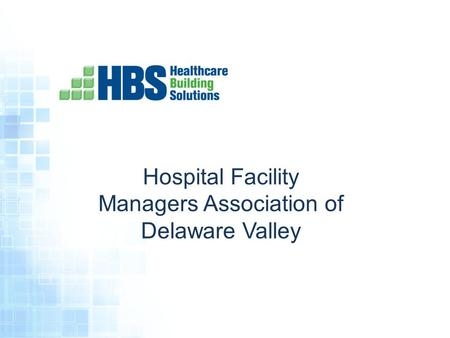 Hospital Facility Managers Association of Delaware Valley.