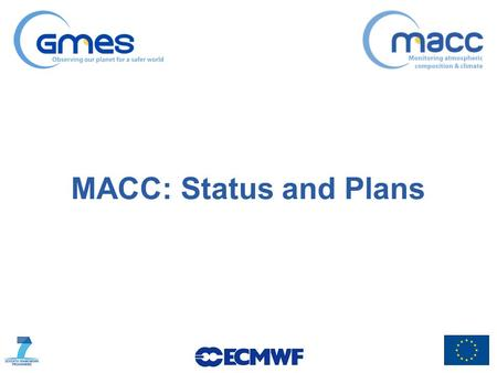 MACC: Status and Plans. Over the past year Have continued running near-real-time and delayed-mode global streams and near-real-time ensemble regional.