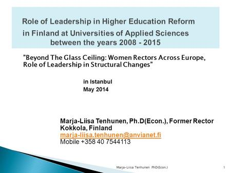 """Beyond The Glass Ceiling: Women Rectors Across Europe, Role of Leadership in Structural Changes"" in Istanbul May 2014 Marja-Liisa Tenhunen, Ph.D(Econ.),"