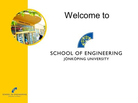 Welcome to. Lake view School of Engineering Location Sweden Jönköping.