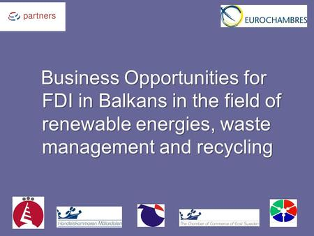Business Opportunities for FDI in Balkans in the field of renewable energies, waste management and recycling Business Opportunities for FDI in Balkans.