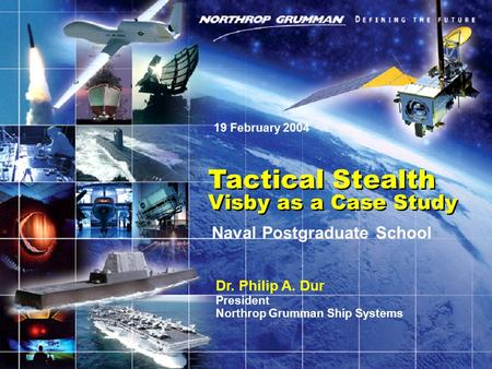 Tactical Stealth Visby as a Case Study Tactical Stealth Visby as a Case Study Dr. Philip A. Dur President Northrop Grumman Ship Systems 19 February 2004.