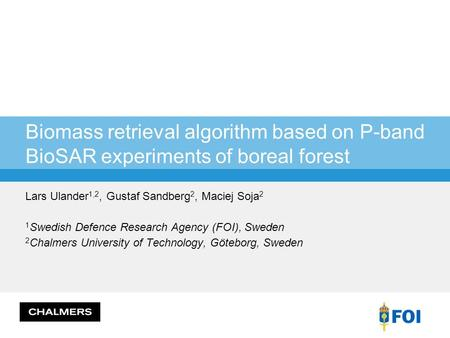 Biomass retrieval algorithm based on P-band BioSAR experiments of boreal forest Lars Ulander 1,2, Gustaf Sandberg 2, Maciej Soja 2 1 Swedish Defence Research.