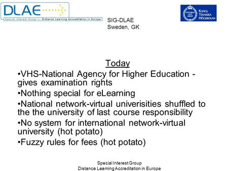 Special Interest Group Distance Learning Accreditation in Europe SIG-DLAE Sweden, GK Today VHS-National Agency for Higher Education - gives examination.