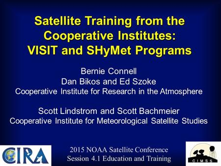 Satellite Training from the Cooperative Institutes: VISIT and SHyMet Programs Bernie Connell Dan Bikos and Ed Szoke Cooperative Institute for Research.