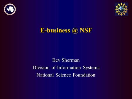 NSF Bev Sherman Division of Information Systems National Science Foundation.