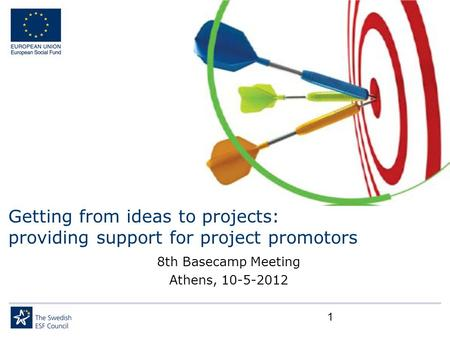 Getting from ideas to projects: providing support for project promotors 8th Basecamp Meeting Athens, 10-5-2012 1.
