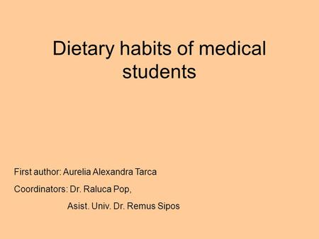 Dietary habits of medical students First author: Aurelia Alexandra Tarca Coordinators: Dr. Raluca Pop, Asist. Univ. Dr. Remus Sipos.
