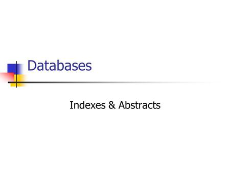 Databases Indexes & Abstracts. Indexes & Abstracts = Serials When most librarians think about science and technology they think about serials and the: