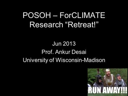"POSOH – ForCLIMATE Research ""Retreat!"" Jun 2013 Prof. Ankur Desai University of Wisconsin-Madison."