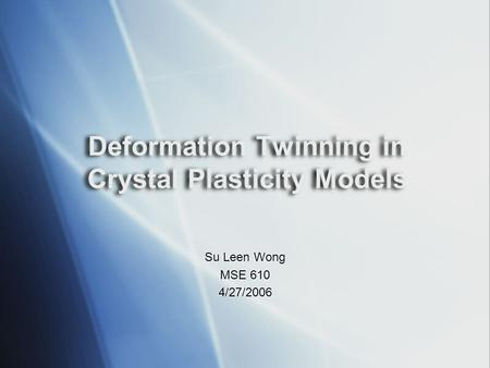 Deformation Twinning in Crystal Plasticity Models Su Leen Wong MSE 610 4/27/2006 Su Leen Wong MSE 610 4/27/2006.