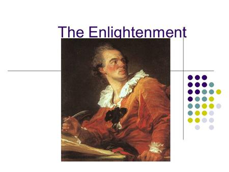 The Enlightenment. Chapter 5 Section 1 Reading Focus How did scientific progress promote trust in human reason? How did the social contract and separation.