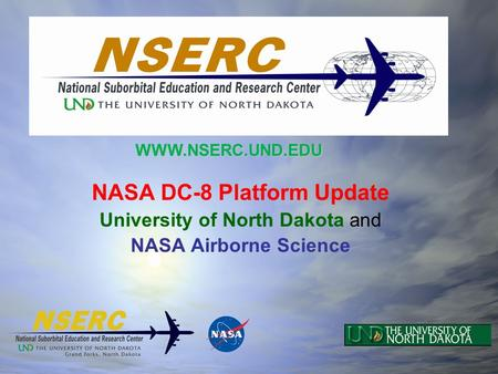 NASA DC-8 Platform Update University of North Dakota and NASA Airborne Science WWW.NSERC.UND.EDU.