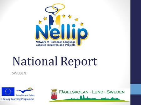 National Report SWEDEN. Introduction to ELL in Sweden encourage language learning, increase understanding and awareness of different cultures, meeting.