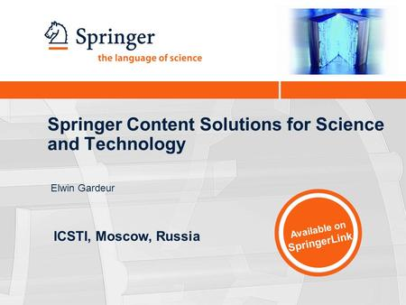 Springer Content Solutions for Science and Technology Elwin Gardeur Available on SpringerLink ICSTI, Moscow, Russia.
