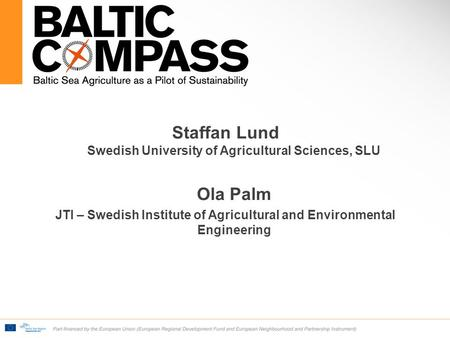Staffan Lund Swedish University of Agricultural Sciences, SLU Ola Palm JTI – Swedish Institute of Agricultural and Environmental Engineering.