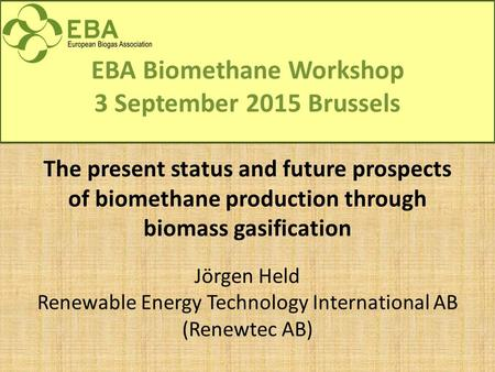 The present status and future prospects of biomethane production through biomass gasification Jörgen Held Renewable Energy Technology International AB.