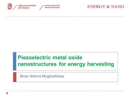 Piezoelectric metal oxide nanostructures for energy harvesting Reza Saberi Moghaddam.