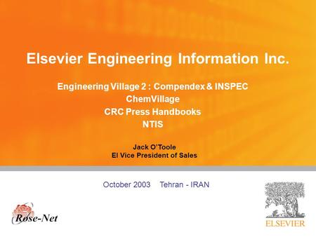 Elsevier Engineering Information Inc. Engineering Village 2 : Compendex & INSPEC ChemVillage CRC Press Handbooks NTIS Jack O'Toole EI Vice President of.