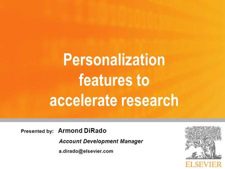 Personalization features to accelerate research Presented by: Armond DiRado Account Development Manager