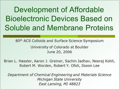 Development of Affordable Bioelectronic Devices Based on Soluble and Membrane Proteins 80 th ACS Colloids and Surface Science Symposium University of Colorado.