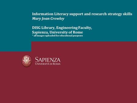 Information Literacy support and research strategy skills Mary Joan Crowley DISG Library, Engineering Faculty, Sapienza, University of Rome * all images.
