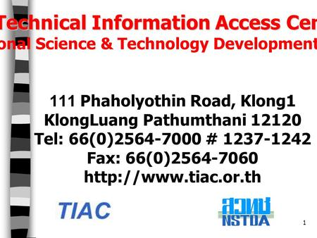 1 Technical Information Access Center National Science & Technology Development Agency 111 Phaholyothin Road, Klong1 KlongLuang Pathumthani 12120 Tel: