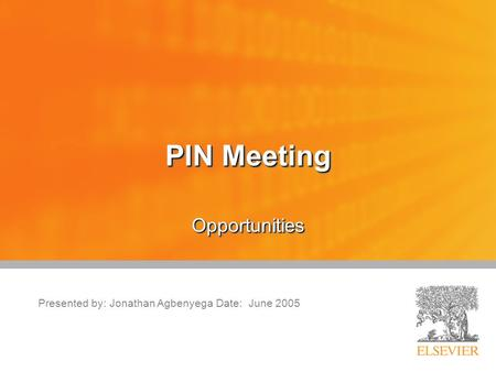 PIN Meeting OpportunitiesOpportunities Presented by: Jonathan Agbenyega Date: June 2005.