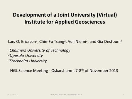 Development of a Joint University (Virtual) Institute for Applied Geosciences NGL Science Meeting - Oskarshamn, 7-8 th of November 2013 2013-11-07NGL,