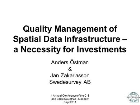 II Annual Conference of the CIS and Baltic Countries - Moscow Sept 2011 Quality Management of Spatial Data Infrastructure – a Necessity for Investments.
