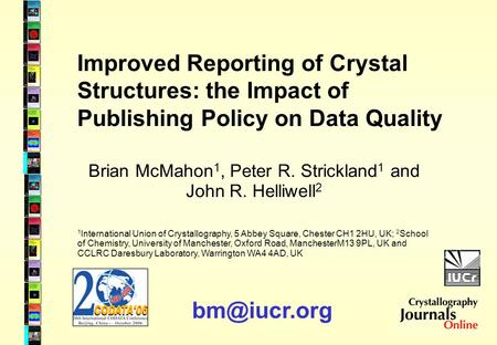 Improved Reporting of Crystal Structures: the Impact of Publishing Policy on Data Quality Brian McMahon 1, Peter R. Strickland 1 and John R. Helliwell.