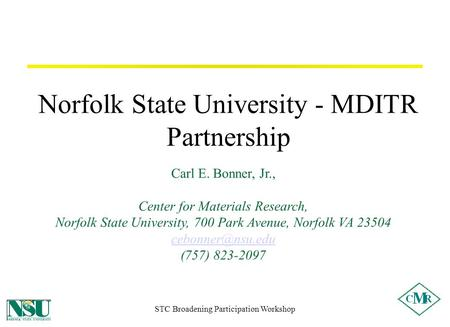 STC Broadening Participation Workshop Norfolk State University - MDITR Partnership Carl E. Bonner, Jr., Center for Materials Research, Norfolk State University,