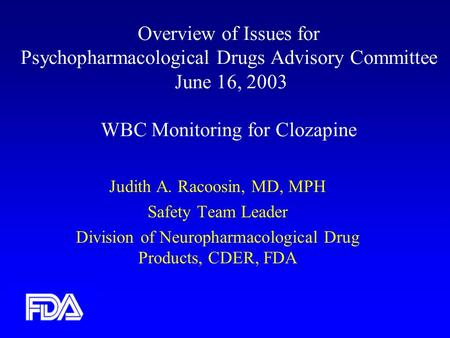 Overview of Issues for Psychopharmacological Drugs Advisory Committee June 16, 2003 WBC Monitoring for Clozapine Judith A. Racoosin, MD, MPH Safety Team.