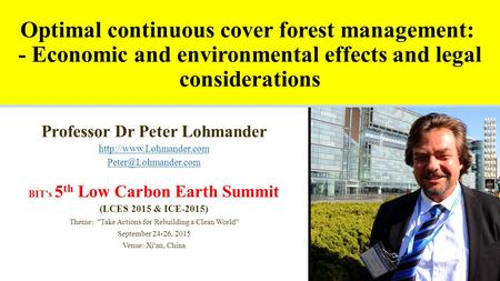 Optimal continuous cover forest management: - Economic and environmental effects and legal considerations Professor Dr Peter Lohmander