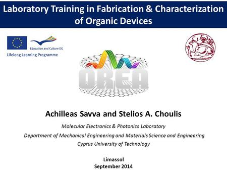 Laboratory Training in Fabrication & Characterization of Organic Devices Achilleas Savva and Stelios A. Choulis Molecular Electronics & Photonics Laboratory.