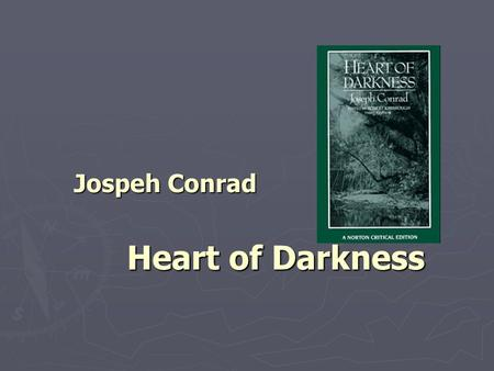 Jospeh Conrad Heart of Darkness Jospeh Conrad Heart of Darkness.