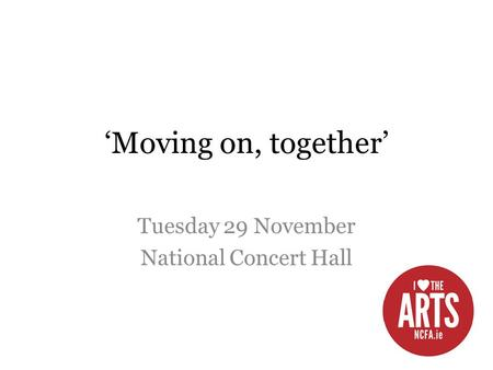 'Moving on, together' Tuesday 29 November National Concert Hall.