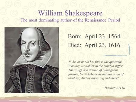 Born: April 23, 1564 Died: April 23, 1616